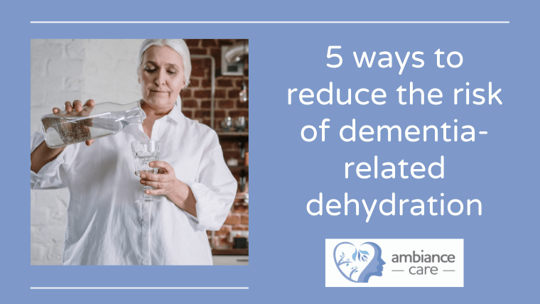 How to prevent dehydration in people with dementia